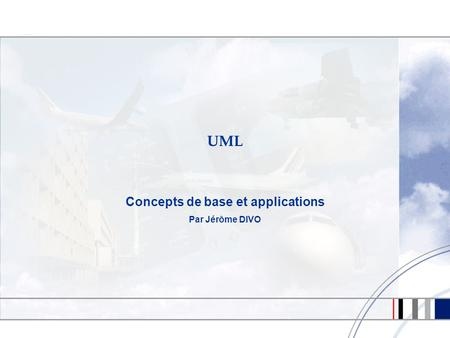 UML Concepts de base et applications Par Jérôme DIVO.
