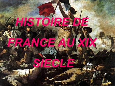 HISTOIRE DE FRANCE AU XIX SIECLE. Le XIX siècle en France Le Consulat ( → 1804) Le Premier Empire (1804 – 1815) La Restauration (1815 –1830) La Monarchie.