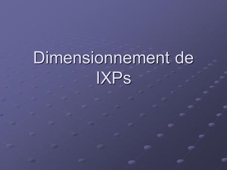 Dimensionnement de IXPs