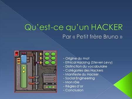 - Origine du mot - Ethical Hacking (Steven Levy) - Distinction du vocabulaire - Catégories des Hackers - Manifeste du Hacker - Social Engineering - Mon.