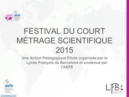 FESTIVAL DU COURT MÉTRAGE SCIENTIFIQUE 2015