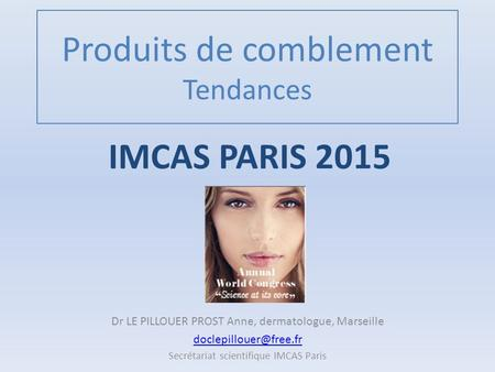 Produits de comblement Tendances Dr LE PILLOUER PROST Anne, dermatologue, Marseille Secrétariat scientifique IMCAS Paris IMCAS PARIS.