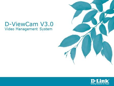 D-ViewCam V3.0 Video Management System. MS-IE Browser Client Remote Live Viewer/ Remote Playback PC Client Video/Audio Recording Video/Audio Live View.