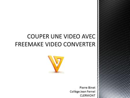COUPER UNE VIDEO AVEC FREEMAKE VIDEO CONVERTER