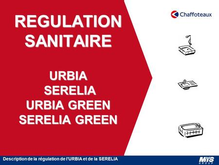 Description de la régulation de l'URBIA et de la SERELIA REGULATION SANITAIRE URBIA SERELIA URBIA GREEN SERELIA GREEN.