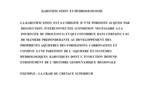 LA KARSTIFICATION EST A L'ORIGINE D 'UNE POROSITE ACQUISE PAR DISSOLUTION, INTERCONNECTEE (CONDITION NECESSAIRE A LA POURSUITE DU PROCESSUS) ET QUI CONTRIBUE.