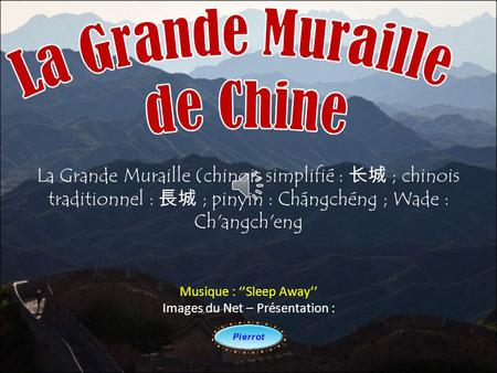 La Grande Muraille (chinois simplifié : 长城 ; chinois traditionnel : 長城 ; pinyin : Chángchéng ; Wade : Ch'angch'eng Musique : ''Sleep Away'' Images du.