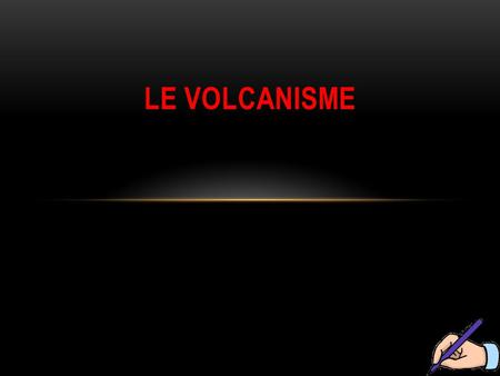 Le volcanisme.
