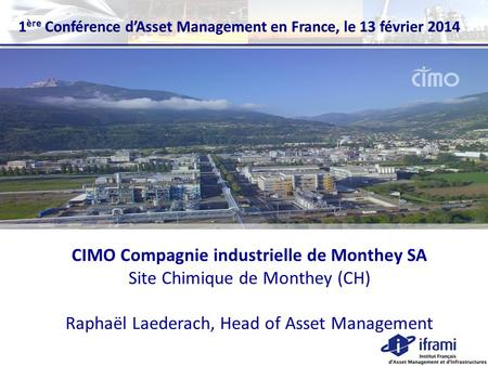 CIMO Compagnie industrielle de Monthey SA Site Chimique de Monthey (CH) Raphaël Laederach, Head of Asset Management.