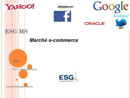 1 ESG MS 2015 Par : David Chelly Marché e-commerce Copyright © Postenergie Espagne SL.