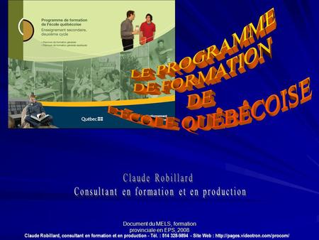 Document du MELS, formation provinciale en EPS, 2008 Claude Robillard, consultant en formation et en production - Tél. : 514 328-9894 - Site Web :