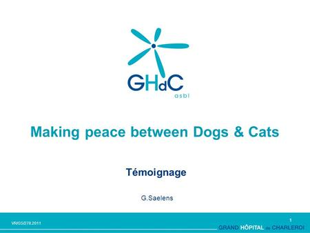 1 Making peace between Dogs & Cats Témoignage VR/GS/278.2011 G.Saelens.