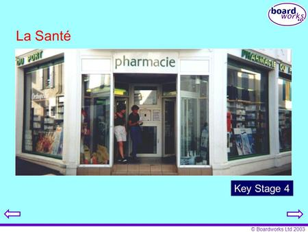 © Boardworks Ltd 2003 La Santé Key Stage 4. © Boardworks Ltd 2003 This presentation contains teacher's notes below some of the slides. To access these.