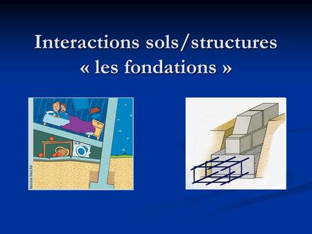 Interactions sols/structures « les fondations »