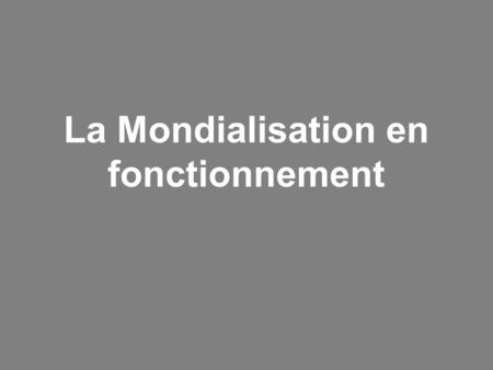 La Mondialisation en fonctionnement. Introduction.