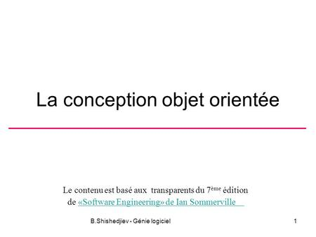 Le contenu est basé aux transparents du 7 ème édition de «Software Engineering» de Ian Sommerville«Software Engineering» de Ian Sommerville B.Shishedjiev.
