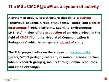 1 © 020604 A system of activity is a structure that links a subject [Individual Student, Group of Students, Tutors] and a set of instruments [Tools, Platforms,