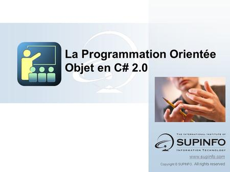 Www.supinfo.com Copyright © SUPINFO. All rights reserved La Programmation Orientée Objet en C# 2.0.