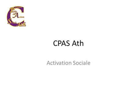 CPAS Ath Activation Sociale. Le Service Insertion o L'insertion Sociale o Les initiatives liées à la participation sociale o L'Insertion socioprofessionnelle.
