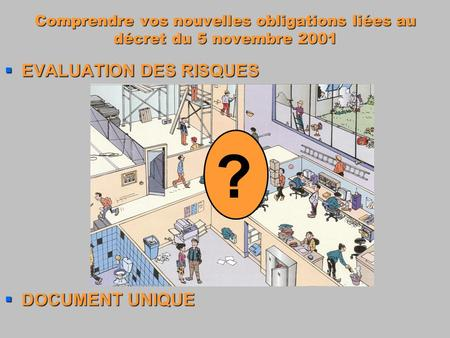 ? EVALUATION DES RISQUES DOCUMENT UNIQUE