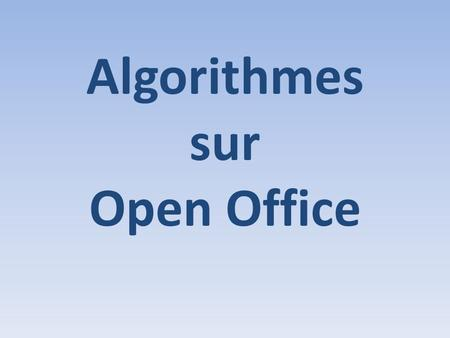 Algorithmes sur Open Office. 1. Ouvrir Visual Basic de Open Office.