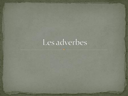 Les adverbes.
