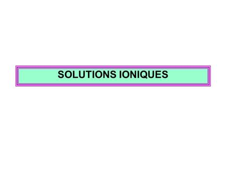 SOLUTIONS IONIQUES.