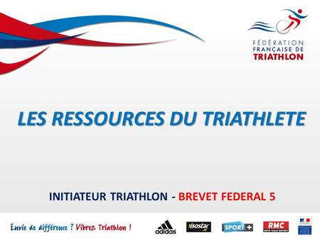LES RESSOURCES DU TRIATHLETE INITIATEUR TRIATHLON - BREVET FEDERAL 5.