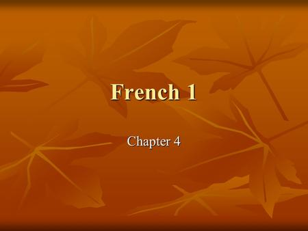 French 1 Chapter 4. Lisez Read pages 108-109 Read pages 108-109 Complete 1-5 on page 110 Complete 1-5 on page 110.