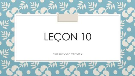 Leçon 10 NEW SCHOOL/ FRENCH 2.