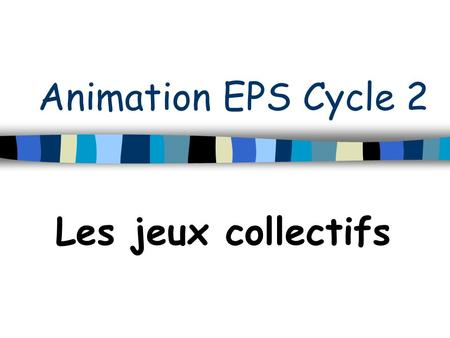 Animation EPS Cycle 2 Les jeux collectifs.