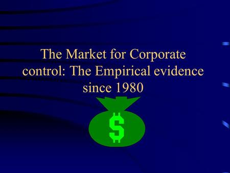 The Market for Corporate control: The Empirical evidence since 1980.