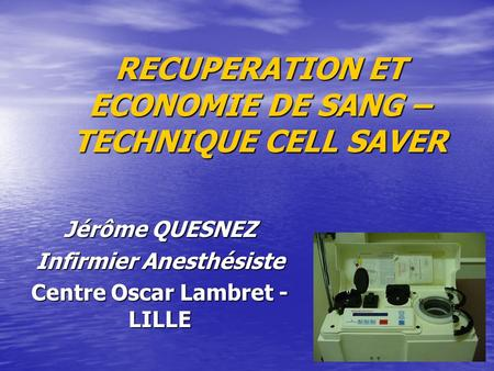 RECUPERATION ET ECONOMIE DE SANG – TECHNIQUE CELL SAVER