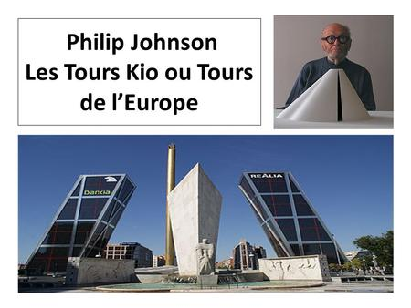 Philip Johnson Les Tours Kio ou Tours de l'Europe.