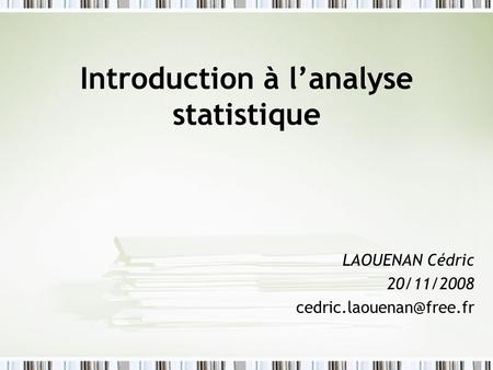 Introduction à l'analyse statistique LAOUENAN Cédric 20/11/2008