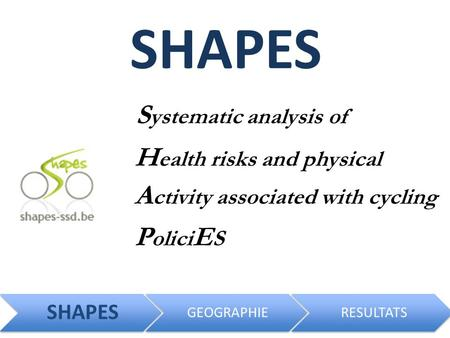 SHAPES P olici E S S ystematic analysis of H ealth risks and physical A ctivity associated with cycling SHAPES GEOGRAPHIERESULTATS.