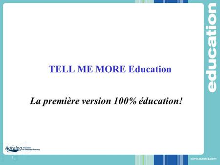 1 TELL ME MORE Education La première version 100% éducation!