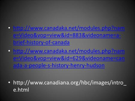 e=Video&vop=view&id=883&videoname=a- brief-history-of-canada  e=Video&vop=view&id=883&videoname=a-
