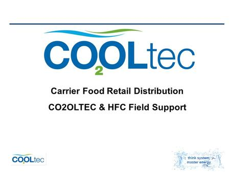 Think system, master energy Carrier Food Retail Distribution CO2OLTEC & HFC Field Support.