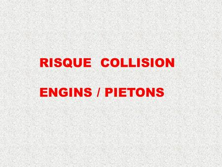RISQUE COLLISION ENGINS / PIETONS.