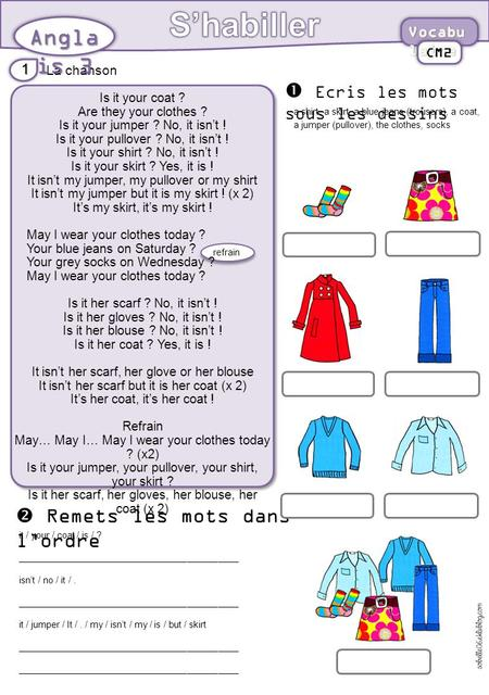 La chanson Angla is 3 1 CM2  Remets les mots dans l'ordre Is it your coat ? Are they your clothes ? Is it your jumper ? No, it isn't ! Is it your pullover.