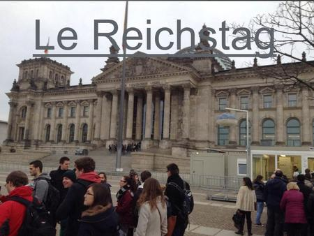 Le Reichstag Le Reichstag.