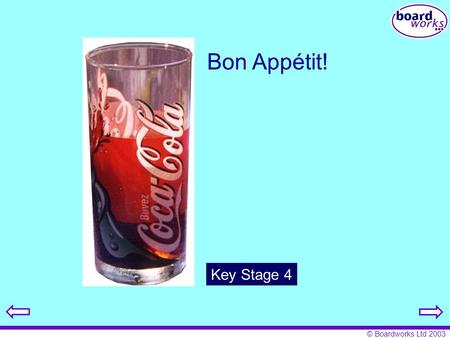 © Boardworks Ltd 2003 Bon Appétit! Key Stage 4. © Boardworks Ltd 2003 This presentation contains teacher's notes below some of the slides. To access these.