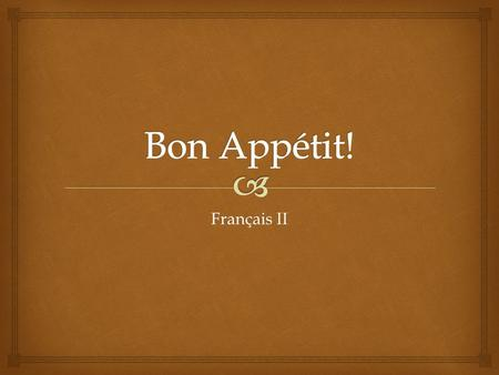 Français II.   La Nourriture - food  La cuisine  Cooking  A style of cooking (la cuisine française,italienne)  The kitchen Bon Appétit!