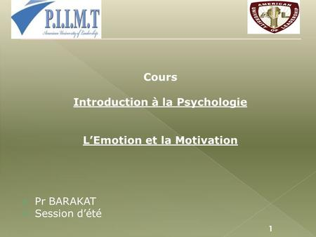 Cours Introduction à la Psychologie L'Emotion et la Motivation  Pr BARAKAT  Session d'été 1.