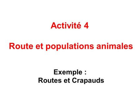 Route et populations animales Exemple : Routes et Crapauds