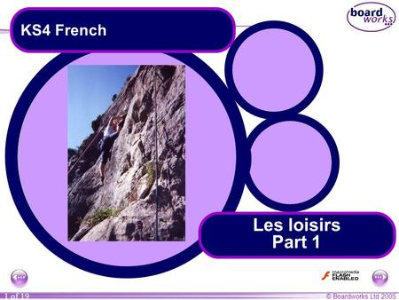 © Boardworks Ltd 2005 1 of 19 Les loisirs Part 1 KS4 French.