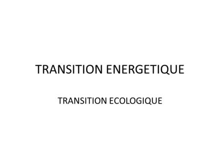 TRANSITION ENERGETIQUE