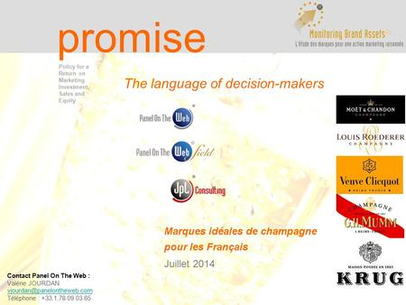 Page 1 promise The language of decision-makers Marques idéales de champagne pour les Français Juillet 2014 Policy for a Return on Marketing Investment,