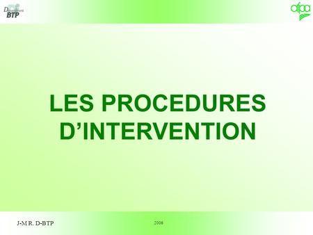 1 J-M R. D-BTP LES PROCEDURES D'INTERVENTION 2006.
